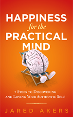Happiness For the Practical Mind by Jared Akers