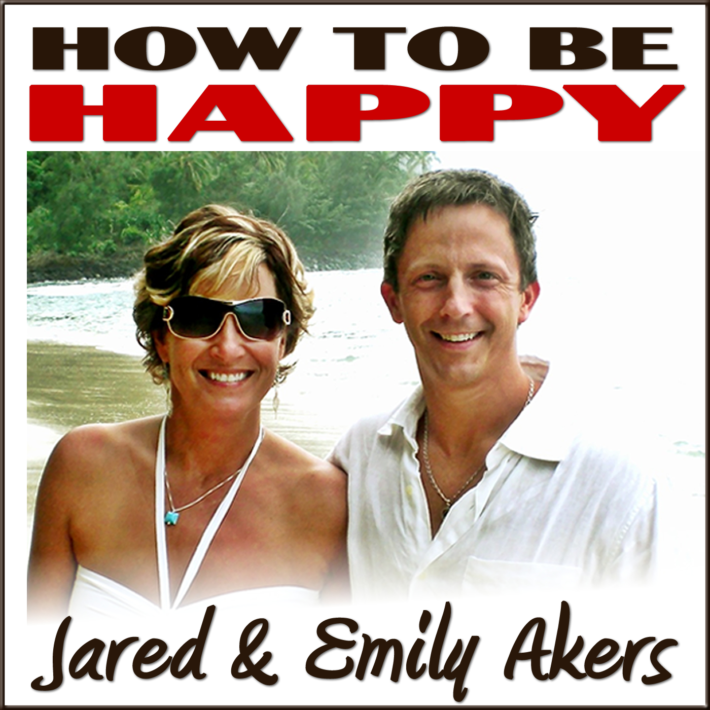 How to Be Happy Podcast - Finding Happiness in Life, Love, Relationships, Travel, and Health